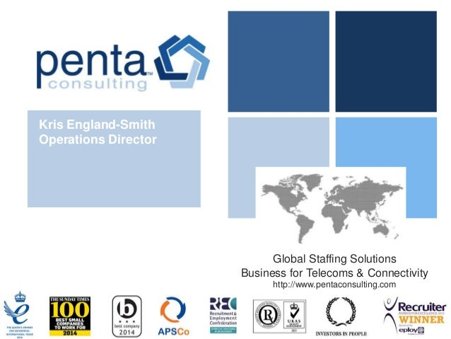 Global Staffing Solutions Business for Telecoms & Connectivity http://www.pentaconsulting.com Kris England-Smith Operation...