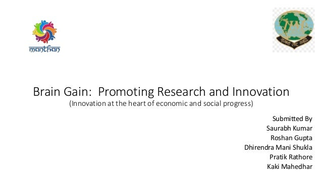 Brain Gain: Promoting Research and Innovation (Innovation at the heart of economic and social progress) Submitted By Saura...
