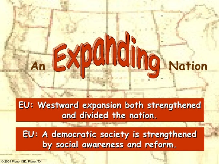 EU: Westward expansion both strengthened and divided the nation. EU: A democratic society is strengthened by social awaren...