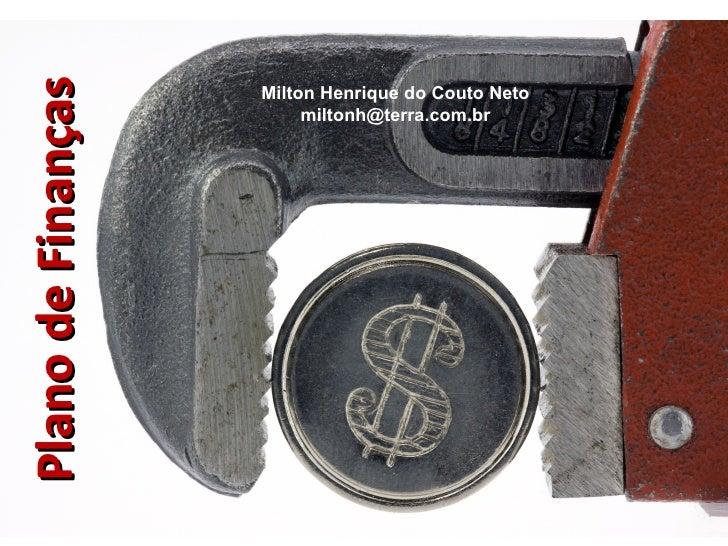 Plano de Finanças                    Milton Henrique do Couto Neto                         miltonh@terra.com.br
