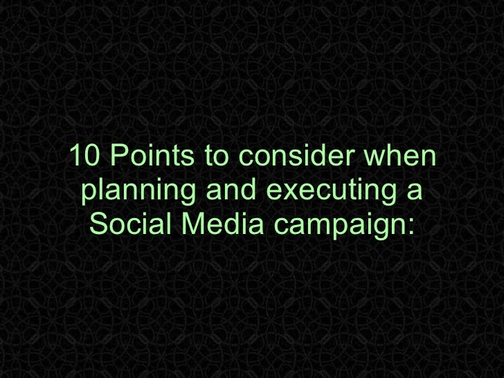10 Points to consider when planning and executing a Social Media campaign: