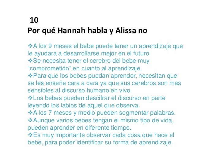 10Por qué Hannah habla y Alissa noA los 9 meses el bebe puede tener un aprendizaje quele ayudara a desarrollarse mejor en...