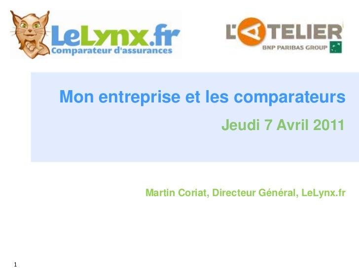 Mon entreprise et les comparateurs<br />Jeudi 7 Avril 2011<br />Martin Coriat, Directeur Général, LeLynx.fr <br />1<br />