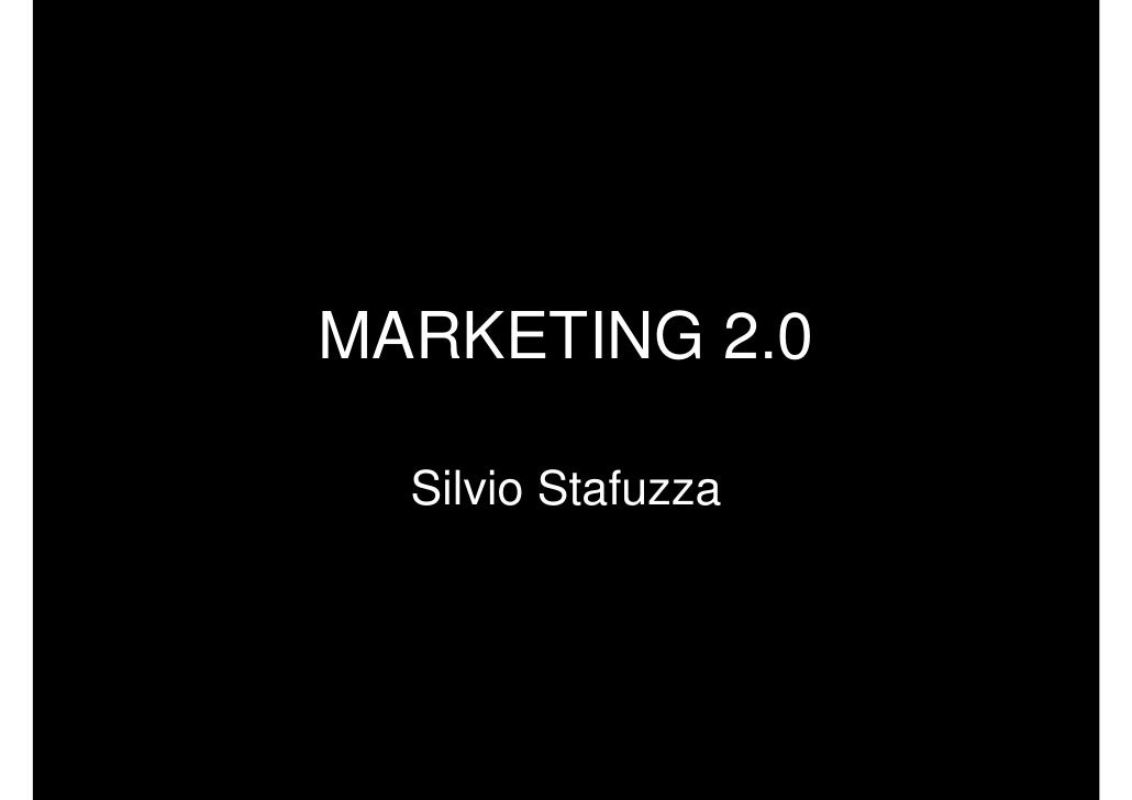 MARKETING 2.0    Silvio Stafuzza