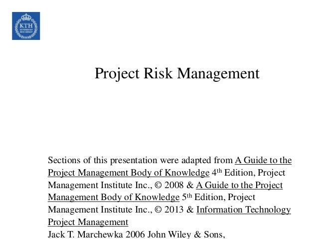 Project Risk Management Sections of this presentation were adapted from A Guide to the Project Management Body of Knowledg...