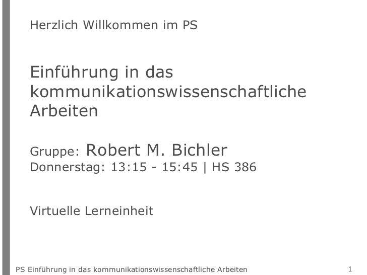 PS Einführung in das kommunikationswissenschaftliche Arbeiten Herzlich Willkommen im PS  Einführung in das  kommunikations...