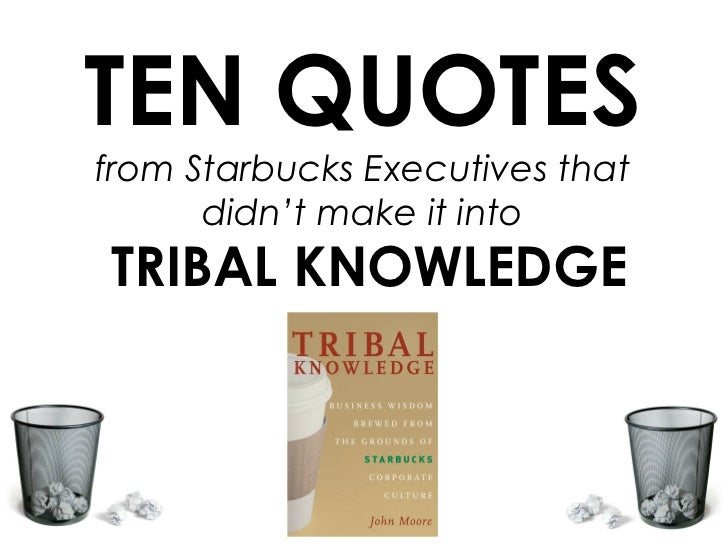 TEN QUOTES from Starbucks Executives that didn't make it into TRIBAL KNOWLEDGE