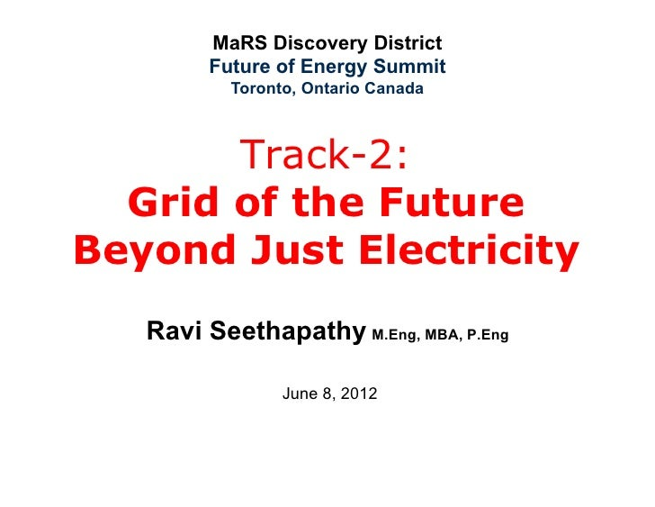 MaRS Discovery District        Future of Energy Summit          Toronto, Ontario Canada       Track-2:  Grid of the Future...