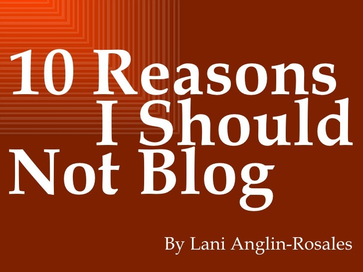 10 Reasons  I Should Not Blog By Lani Anglin-Rosales