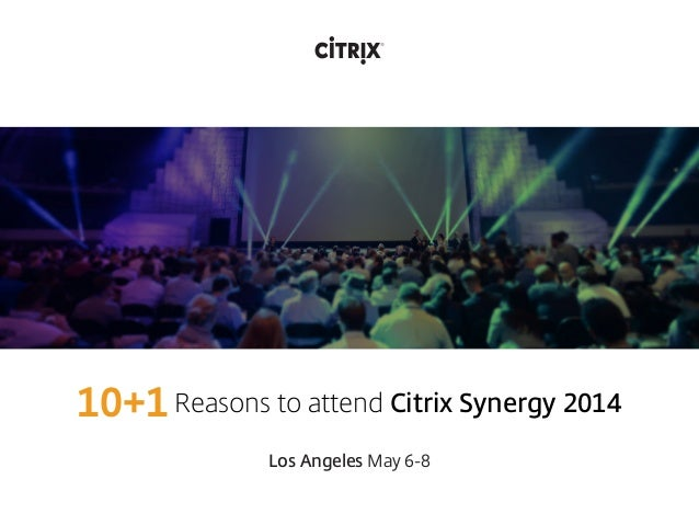 Reasons to attend Citrix Synergy 201410+1 Los Angeles May 6-8