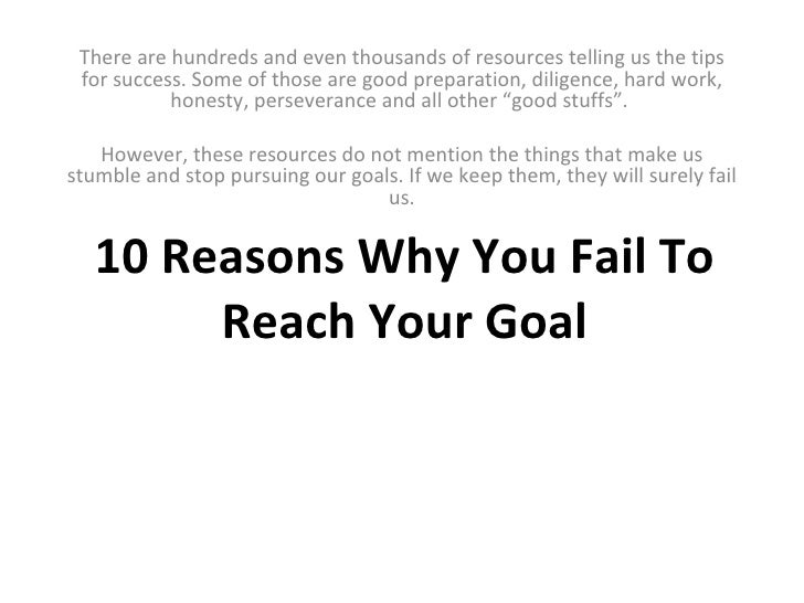 10 Reasons Why You Fail To Reach Your Goal There are hundreds and even thousands of resources telling us the tips for succ...