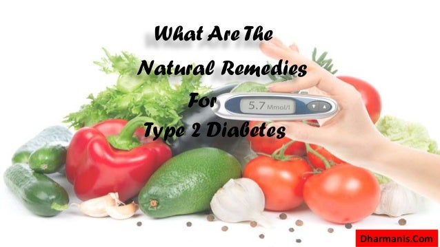 What Are The Natural Remedies For Type 2 Diabetes Dharmanis.Com