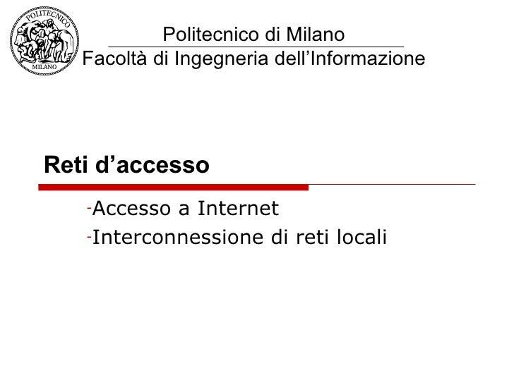 Reti d'accesso <ul><li>Accesso a Internet </li></ul><ul><li>Interconnessione di reti locali </li></ul>