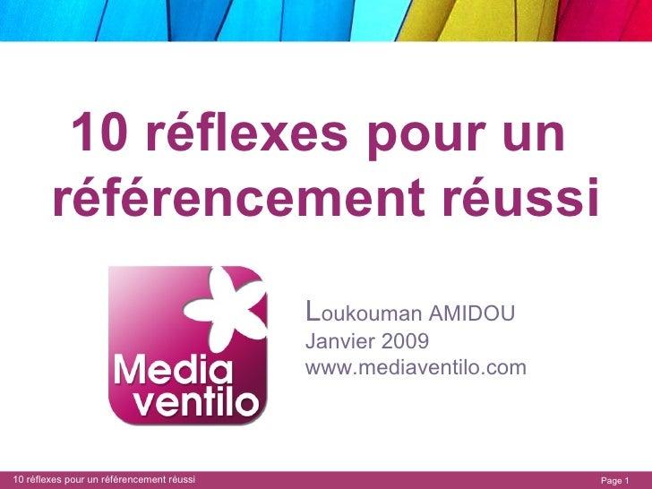 10 réflexes pour un  référencement réussi L oukouman AMIDOU Janvier 2009 www.mediaventilo.com