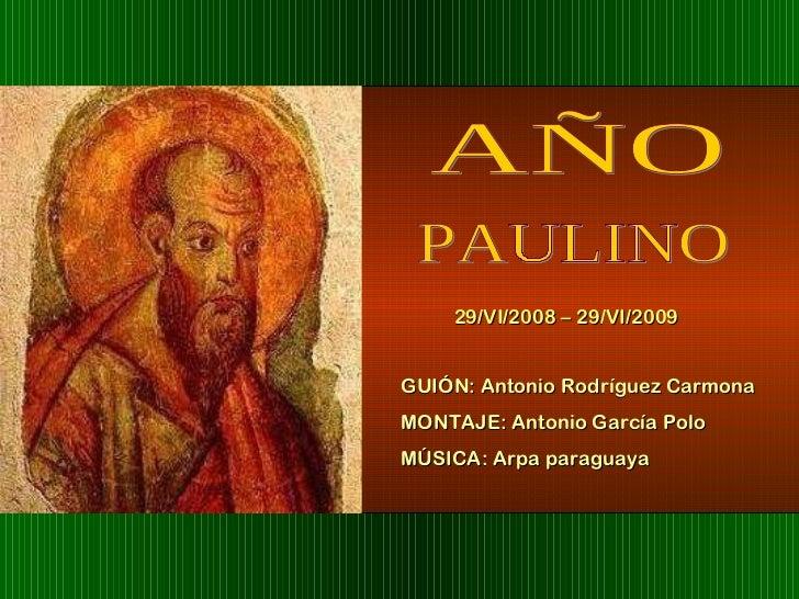 AÑO PAULINO 29/VI/2008 – 29/VI/2009 GUIÓN: Antonio Rodríguez Carmona  MONTAJE: Antonio García Polo MÚSICA: Arpa paraguaya
