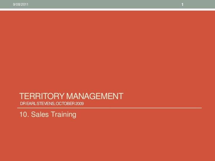Territory management Dr Earl Stevens, October 2009 <br />10. Sales Training<br />10/08/11<br />1<br />