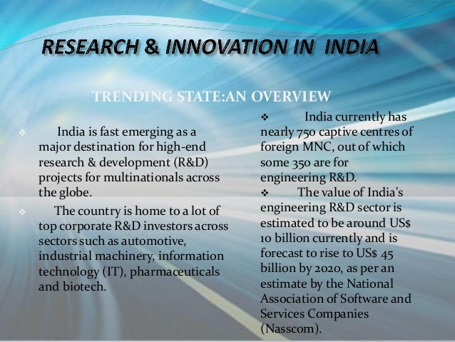 TRENDING STATE:AN OVERVIEW  India is fast emerging as a major destination for high-end research & development (R&D) proje...