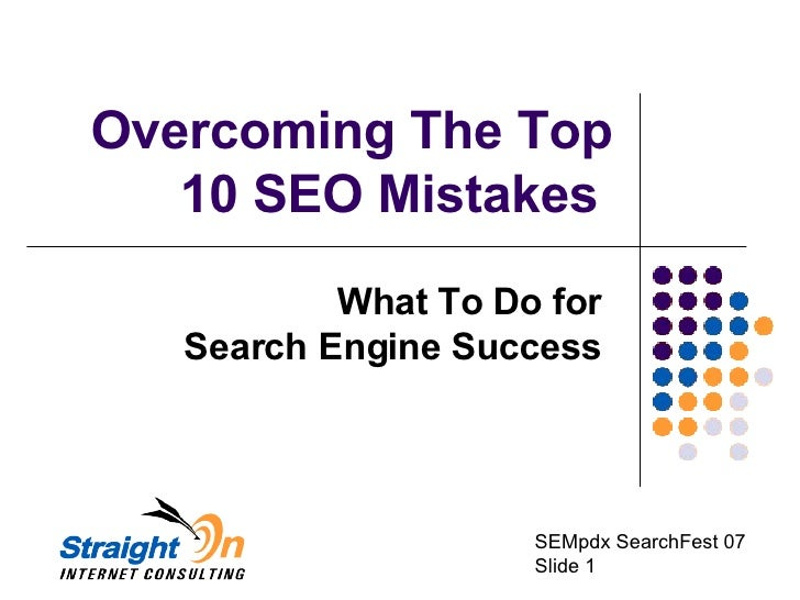Overcoming The Top    10 SEO Mistakes            What To Do for    Search Engine Success                         SEMpdx Se...