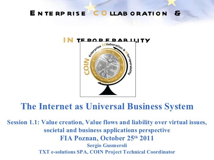 Enterprise  CO llaboration &  IN teroperability The Internet as Universal Business System Session 1.1: Value creation, Val...