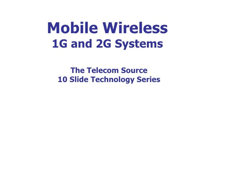 Mobile Wireless 1G and 2G Systems The Telecom Source 10 Slide Technology Series