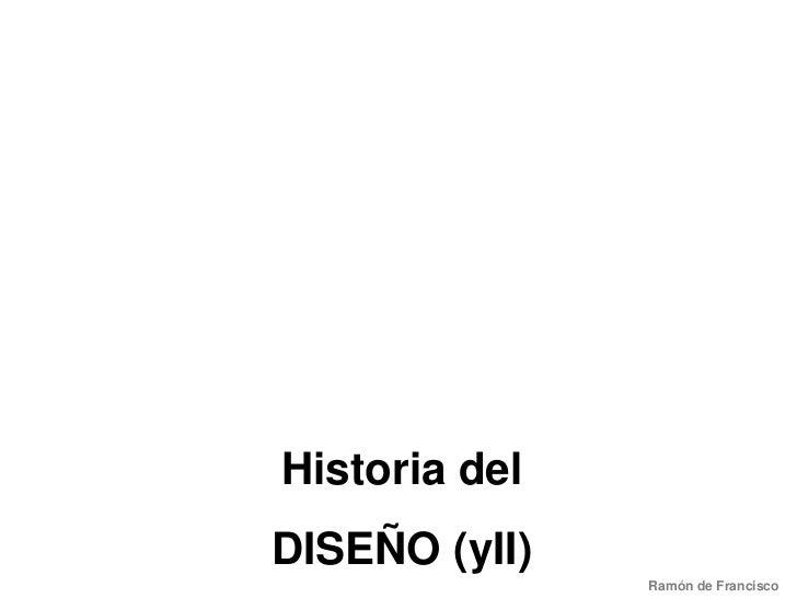 Historia del<br />DISEÑO (yII)<br />Ramón de Francisco<br />