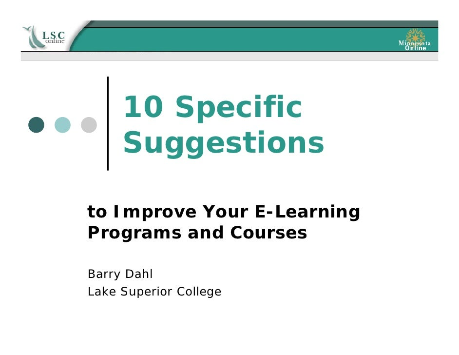 10 Specific      Suggestions  to Improve Your E-Learning Programs and Courses  Barry Dahl Lake Superior College
