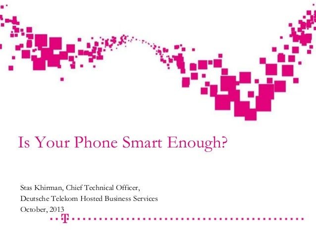 - strictly confidential -  Draft  Is Your Phone Smart Enough? Stas Khirman, Chief Technical Officer, Deutsche Telekom Host...