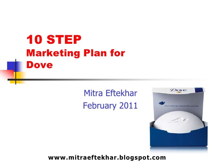 10 STEP Marketing Plan for Dove<br />MitraEftekhar<br />February 2011<br />1<br />www.mitraeftekhar.blogspot.com<br />