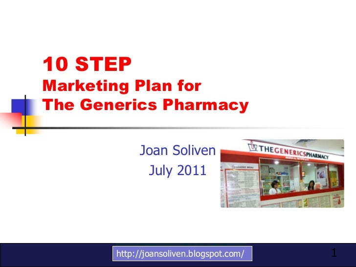 10 STEPMarketing Plan forThe Generics Pharmacy            Joan Soliven             July 2011       http://joansoliven.blog...