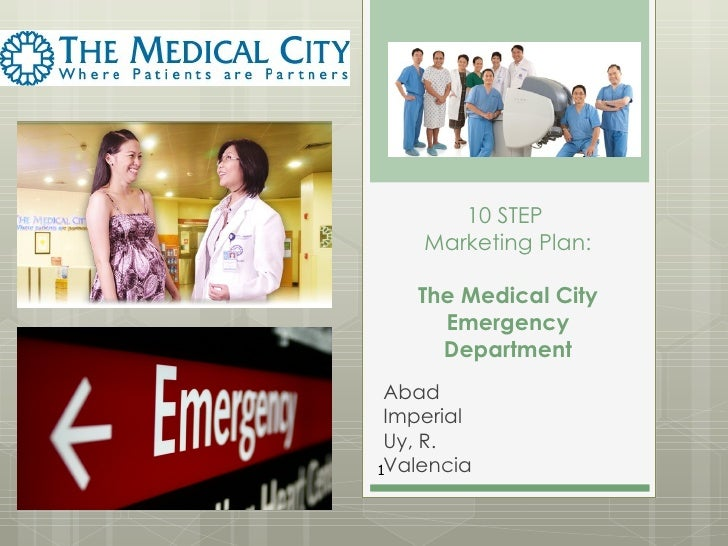 10 STEP  Marketing Plan: The Medical City Emergency Department Abad Imperial Uy, R. Valencia
