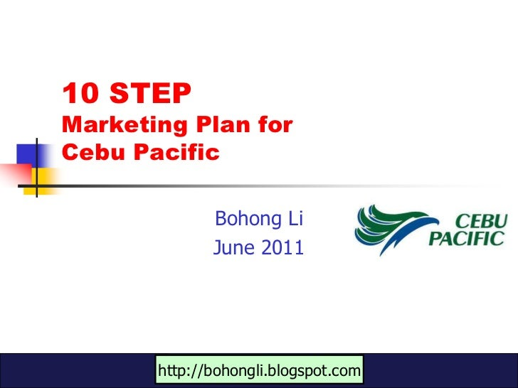 10 STEP Marketing Plan for Cebu Pacific<br />Bohong Li<br />June 2011<br />