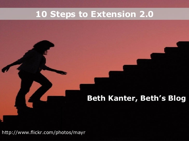 10 Steps to Extension 2.0 http://www.flickr.com/photos/mayr / Beth Kanter, Beth's Blog