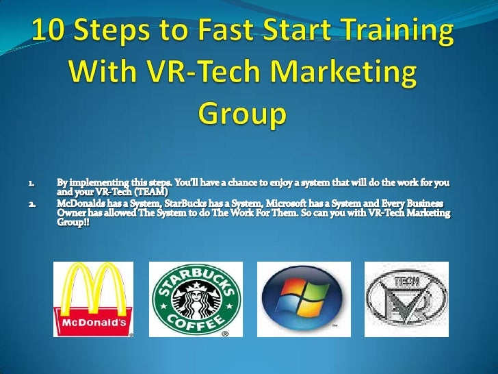 10 Steps to Fast Start Training With VR-Tech Marketing Group<br />By implementing this steps. You'll have a chance to enjo...