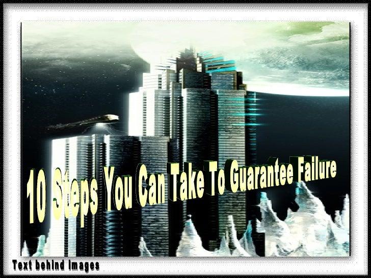 10 Steps You Can Take To Guarantee Failure