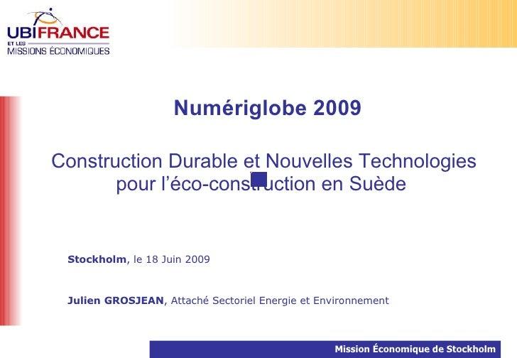 Numériglobe 2009  Construction Durable et Nouvelles Technologies        pour l'éco-construction en Suède    Stockholm, le ...
