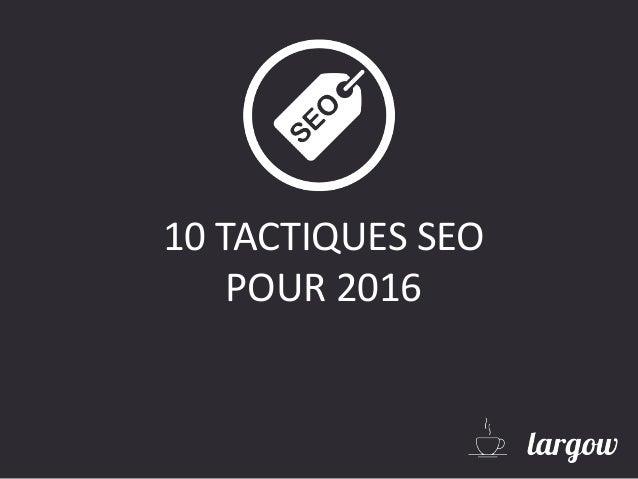 10 TACTIQUES SEO POUR 2016