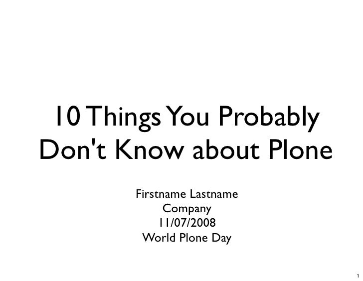 10 Things You Probably Don't Know about Plone        Firstname Lastname              Company             11/07/2008       ...