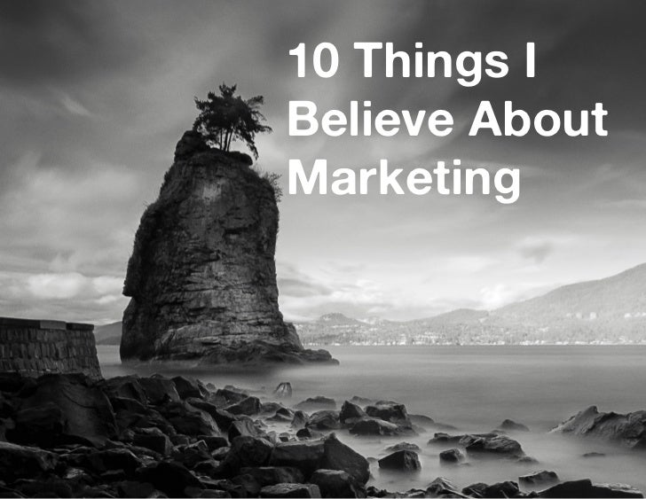10 Things IBelieve AboutMarketing