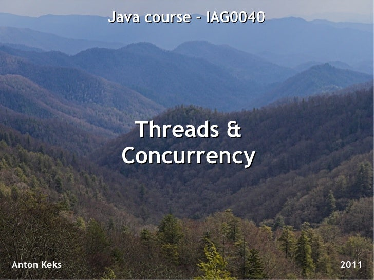 Java course - IAG0040               Threads &              ConcurrencyAnton Keks                           2011
