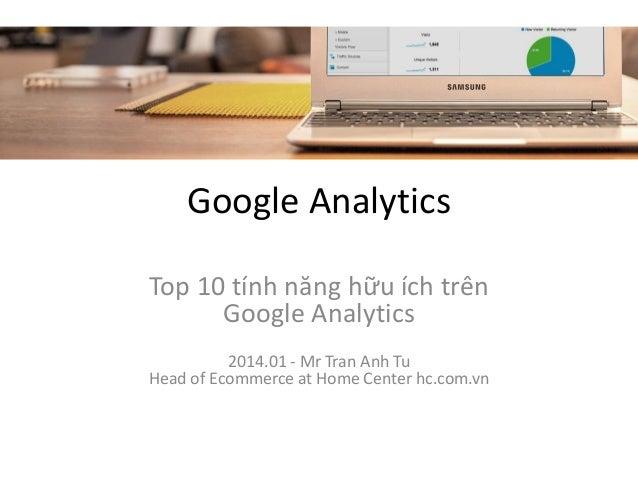 Google Analytics Top 10 tính năng hữu ích trên Google Analytics 2014.01 - Mr Tran Anh Tu Head of Ecommerce at Home Center ...