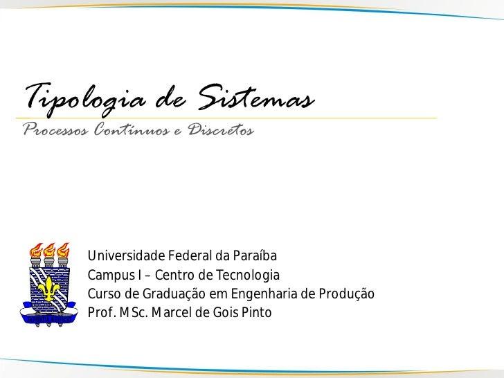 Tipologia de Sistemas Processos Contínuos e Discretos             Universidade Federal da Paraíba         Campus I – Centr...
