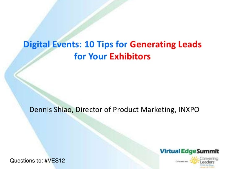 Digital Events: 10 Tips for Generating Leads                 for Your Exhibitors       Dennis Shiao, Director of Product M...
