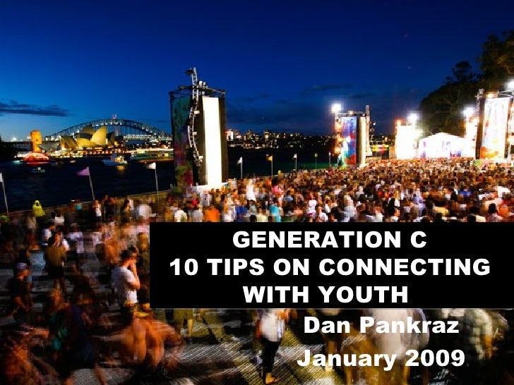 GENERATION C 10 TIPS ON CONNECTING WITH YOUTH  Dan Pankraz January 2009