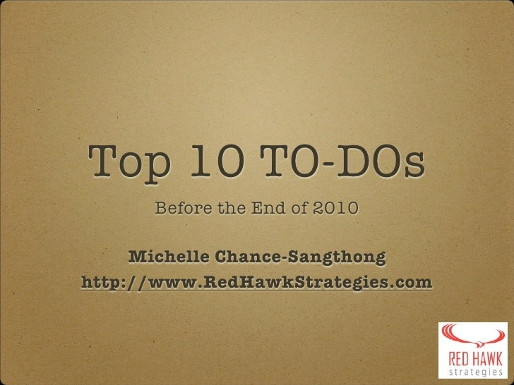 Top 10 TO-DOs       Before the End of 2010       Michelle Chance-Sangthong http://www.RedHawkStrategies.com