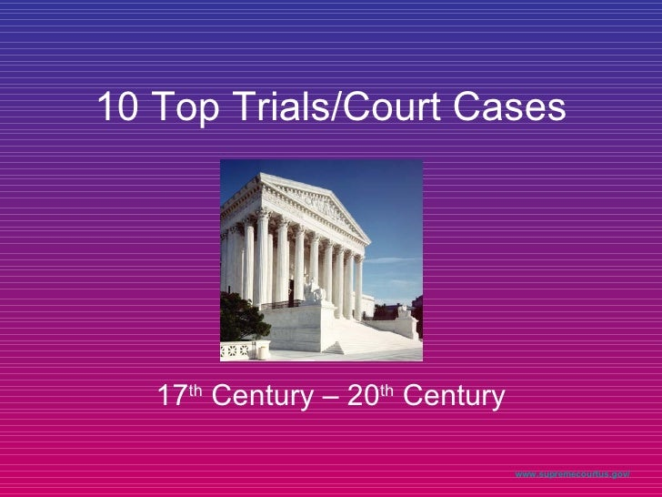 10 Top Trials/Court Cases 17 th  Century – 20 th  Century www.supremecourtus.gov/