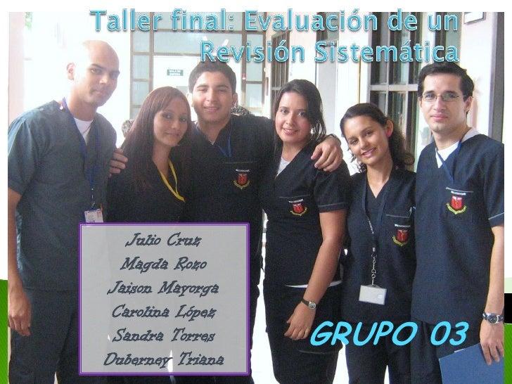 Taller final: Evaluación de un Revisión Sistemática<br />Julio Cruz<br />Magda Rozo<br />JaisonMayorga<br />Carolina López...