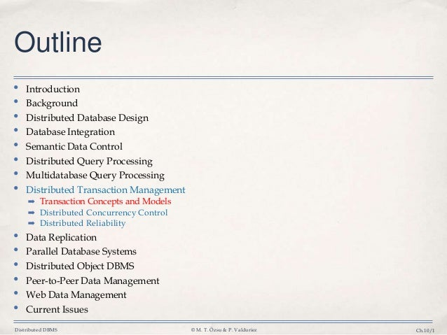 Distributed DBMS © M. T. Özsu & P. Valduriez Ch.10/1 Outline • Introduction • Background • Distributed Database Design • D...