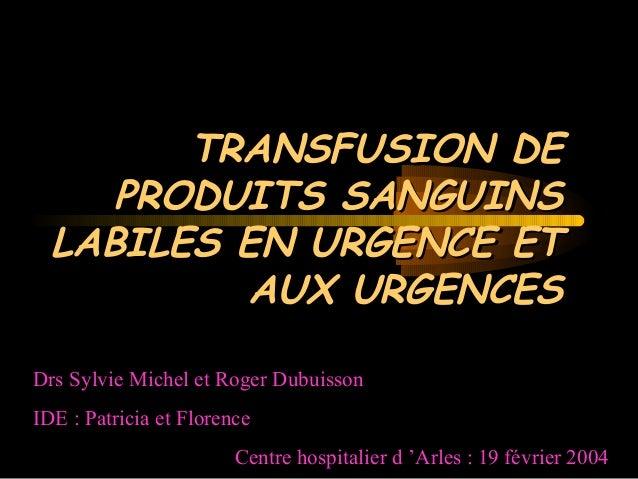 TRANSFUSION DETRANSFUSION DE PRODUITS SANGUINSPRODUITS SANGUINS LABILES EN URGENCE ETLABILES EN URGENCE ET AUX URGENCESAUX...