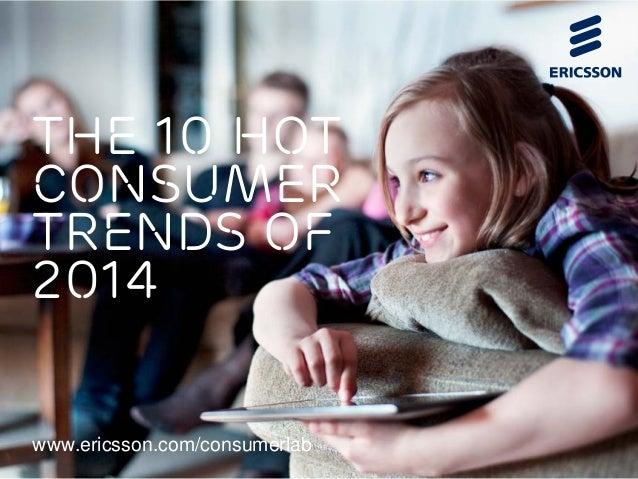 The 10 hot consumer trends of 2014 www.ericsson.com/consumerlab