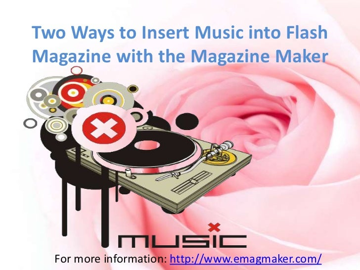 Two Ways to Insert Music into FlashMagazine with the Magazine Maker  For more information: http://www.emagmaker.com/